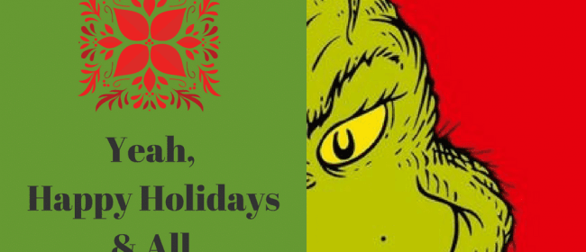 Fired | The Grinch menacingly looking out from behind a sigh that says yeah, happy holidsays & all